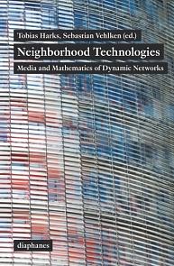 Neighborhood Technologies. Media and Mathematics of Dynamic Networks. Hrsg. v. Tobias Harks und Sebastian Vehlken, Zürich/Berlin 2015.