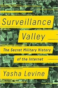 Yasha Levine: Surveillance Valley - The Secret Military History of the Internet