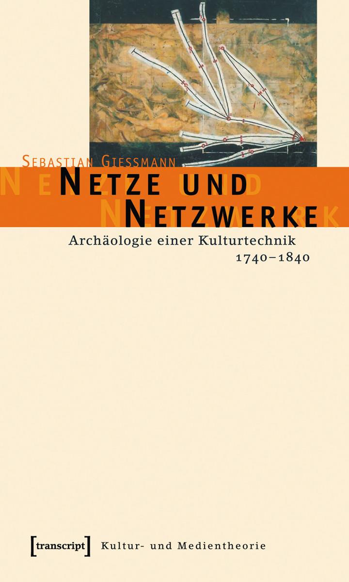 Netze und Netzwerke. Archäologie einer Kulturtechnik